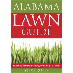 The Alabama Lawn Guide, Attaining and Maintaining the Lawn You Want by Dr Steve Dobbs, 9781591864073.