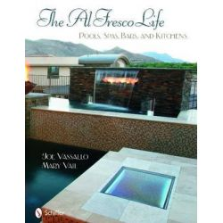 The Al Fresco Life, Pools, Spas, Bars, and Kitchens by Joe Vassallo, 9780764331886.