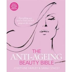 The Anti-Ageing Beauty Bible, Everything You Need to Look and Feel Gorgeous for Ever by Josephine Fairley, 9780857833174.