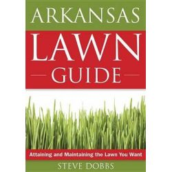 The Arkansas Lawn Guide, Attaining and Maintaining the Lawn You Want by Dr Steve Dobbs, 9781591864080.