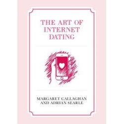 The Art of Internet Dating by Margaret Callaghan, 9781910449325.