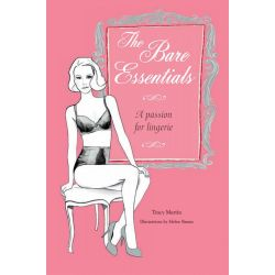 The Bare Essentials, A Passion for Lingerie by Tracy Martin, 9781782492108.