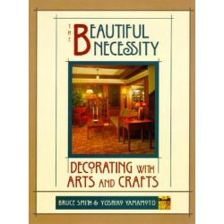 The Beautiful Necessity, Decorating with Arts and Crafts by Bruce Smith, 9780879057787.
