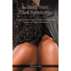 The Black Hair Care Revolution, A Simple Pocket Guide to Growing and Maintaining Healthy Natural and Permed Hair by Yetunde Jude, 9781427637604.
