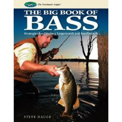 The Big Book of Bass, Strategies for Catching Largemouth and Smallmouth by Steve Hauge, 9781589234079.