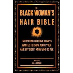 The Black Woman's Hair Bible, Everything You Have Always Wanted to Know about Your Hair But Didn't Know Who to Ask by Lisa C Johnson, 9781496166173.