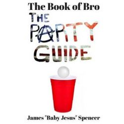 The Book of Bro, The Party Guide by James Spencer, 9781518694981.