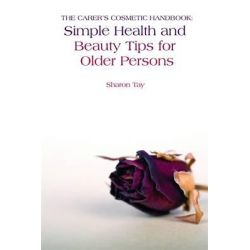 The Carer's Cosmetic Handbook, Simple Health and Beauty Tips for Older Persons by Sharon Tay, 9781843109730.