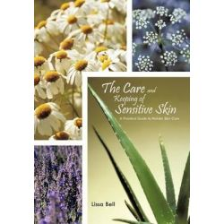 The Care and Keeping of Sensitive Skin, A Practical Guide to Holistic Skin Care by Lissa Bell, 9781462044009.