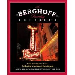 The Berghoff Family Cookbook, From Our Table to Yours, Celebrating a Century of Entertaining by Carlyn Berghoff, 9780740763625.