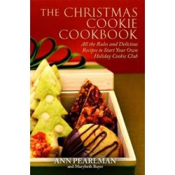 The Christmas Cookie Cookbook, All the Rules and Delicious Recipes to Start Your Own Holiday Cookie Club by Ann Pearlman, 9781439159545.