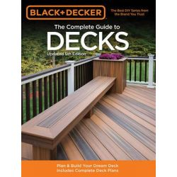 The Complete Guide to Decks, How to Plan & Build Your Dream Deck: With Complete Deck Plans by Creative Publishing International, 9781589236592.