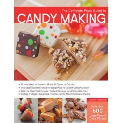 The Complete Photo Guide to Candy Making, Complete Photo Guide by Autumn Carpenter, 9781589237919.