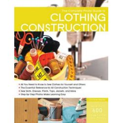 The Complete Photo Guide to Clothing Construction, Complete Photo Guide by Christine Haynes, 9781589237773.