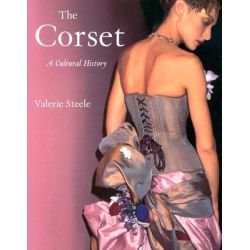 The Corset, A Cultural History by Valerie Steele, 9780300099539.