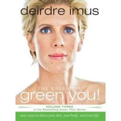 The Essential Green You, Easy Ways to Detox Your Diet, Your Body, and Your Life by Deirdre Imus, 9781416541257.