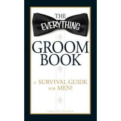 """The """"Everything"""" Groom Book, A Survival Guide for Men! by Shelly Hagen, 9781440503597."""