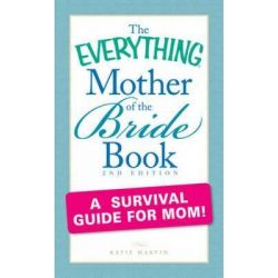 """The """"Everything"""" Mother of the Bride Book, Everything by Katie Martin, 9781440503818."""