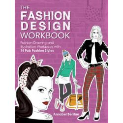 The Fashion Design Workbook, Fashion Drawing and Illustration Workbook With 14 Fab Fashion Styles by Annabel Benilan, 9781446304914.