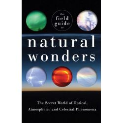 The Field Guide to Natural Wonders, The Secret World of Optical, Atmospheric and Celestial Phenomena by Keith C. Heidorn, 9781741969962.
