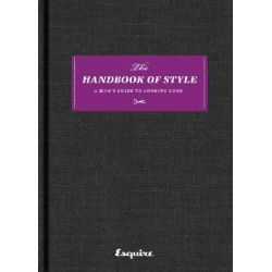 "The Handbook of Style, A Man's Guide to Looking Good by ""Esquire Magazine"", 9781588167460."
