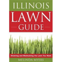 The Illinois Lawn Guide, Attaining and Maintaining the Lawn You Want by Melinda Myers, 9781591864103.