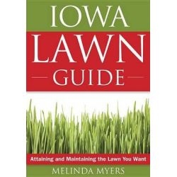 The Iowa Lawn Guide, Attaining and Maintaining the Lawn You Want by Melinda Myers, 9781591864127.