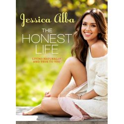 The Honest Life, Living Naturally and True to You by Jessica Alba, 9781609619114.