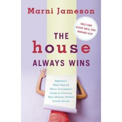 The House Always Wins, America's Most Trusted Home Columnist's Guide to Creating Your (almost) Perfect Dream Home by Marni Jameson, 9781600940675.