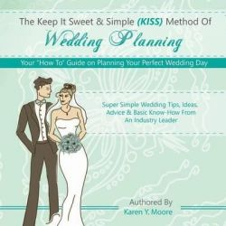 """The Keep It Sweet & Simple (Kiss) Method of Wedding Planning, Your """"How To"""" Guide on Planning Your Perfect Wedding Day by Karen y Moore, 9780692311585."""