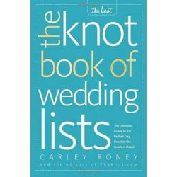 The Knot Book of Wedding Lists by Carley Roney, 9780307341938.