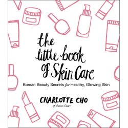 The Little Book of Skin Care, Korean Beauty Secrets for Healthy, Glowing Skin by Charlotte Cho, 9780062416384.