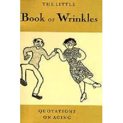 The Little Book of Wrinkles, Quotations on Aging by Evelyn Steinberg, 9780889782648.