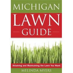 The Michigan Lawn Guide, Attaining and Maintaining the Lawn You Want by Melinda Myers, 9781591864141.