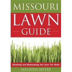 The Missouri Lawn Guide, Attaining and Maintaining the Lawn You Want by Melinda Myers, 9781591864172.