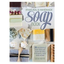 The Natural and Handmade Soap Book, 20 Delightful and Delicate Soap Recipes for Bath, Kids and Home by Sarah Harper, 9781446304174.