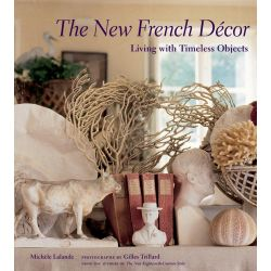 The New French Decor, Living with Timeless Objects by Michele Lalande, 9780810994591.
