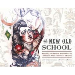 The New Old School, Exploring the Modern Renaissance of Old School & Neo-Traditional Tattooing by Jakob Schultz, 9780764349362.