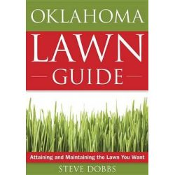 The Oklahoma Lawn Guide, Attaining and Maintaining the Lawn You Want by Dr Steve Dobbs, 9781591864202.