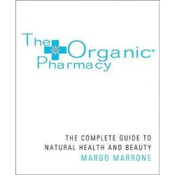 The Organic Pharmacy, The Complete Guide to Natural Health and Beauty by Margo Marrone, 9781844837861.