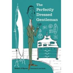 The Perfectly Dressed Gentleman by Robert O'Byrne, 9781907563881.