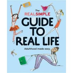 The Real Simple Guide to Real Life, Adulthood Made Easy. by Editors of Real Simple Magazine, 9780848742881.