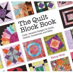 The Quilt Block Book, Fresh, Versatile Designs for Quilts, Clothes, Accessories, and Decor by Nancy Wick, 9781589237780.