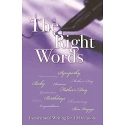 The Right Words, Inspirational Writing for All Occasions by Rose Welling, 9781922175786.