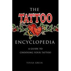 The Tattoo Encyclopedia, A Guide to Choosing Your Tattoo by Terisa Green, 9780743252263.