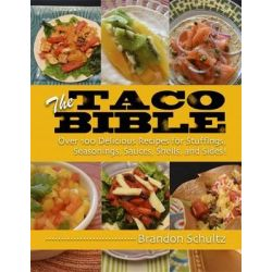 The Taco Revolution, Over 100 Traditional and Innovative Recipes to Master America's New Favorite Food by Brandon Schultz, 9781628736236.