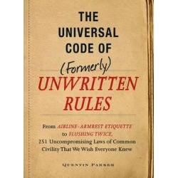 The Universal Code of (Formerly) Unwritten Rules, From Airline-Armrest Etiquette to Flushing Twice, 251 Uncompromising L
