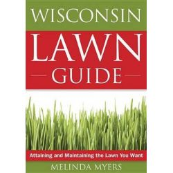 The Wisconsin Lawn Guide, Attaining and Maintaining the Lawn You Want by Melinda Myers, 9781591864257.