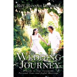 The Wedding Journey, A Guide to Your Ceremony, Personal Vows & Joyful Marriage by Rev Hannah Desmond, 9781452539935.