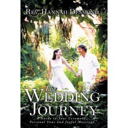 The Wedding Journey, A Guide to Your Ceremony, Personal Vows & Joyful Marriage by Rev Hannah Desmond, 9781452539942.